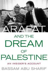 Arafat and the Dream of Palestine: An Insider's Account