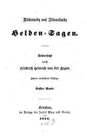 Altdeutsche und Altnordische Helden-Sagen: Wilkina- und Niflunga-Saga oder Dietrich von Bern und die Nibelungen ; 1. 1