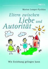 Eltern zwischen Liebe und Autorität: Wie Erziehung gelingen kann