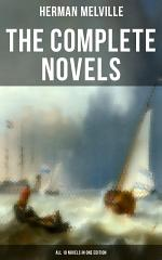 The Complete Novels of Herman Melville - All 10 Novels in One Edition