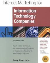 Internet Marketing for Information Technology Companies: Proven Online Techniques to Increase Sales and Profits for Hardware, Software and Networking Companies