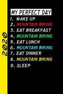 My Perfect Day Wake Upmountain Biking Eat Breakfast Mountain Biking Eat Lunch Mountain Biking Eat Dinner Mountain Biking Sleep