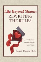 Life Beyond Shame: Rewriting the Rules