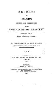Reports of Cases Argued and Determined in the High Court of Chancery: During the Time of Lord Chancellor Eldon, Volume 1