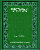 The Valley Of Silent Men   Large Print Edition