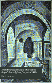 Manuel d'archéologie chrétienne depuis les origines jusqu'au VIIIe siècle: Volume1