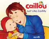 Caillou: Just Like Daddy