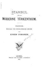Stambul und das moderne Türkenthum: politische, sociale und biographische Bilder, Band 1