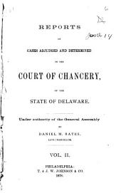 Reports of Cases Adjudged and Determined in the Court of Chancery, of the State of Delaware: Volume 2