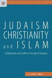 Judaism, Christianity, and Islam: Collaboration and Conflict in the Age of Diaspora