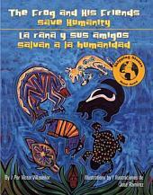 Frog and His Friends Save Humanity/La Rana Y Sus Amigos Salvan ALA Humanidad