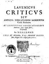 Lauenicus criticus seu antiqua iudicationum morborum causa rediuiua. Et longissimis obseruationibus Auenione, huc vsque factis, confirmata. Per N.E.D.E.D.P.M.D. Celi et humores fax criseon dicendi sunt, Hyppoc. lib. 1. Epid. part. 3. text. 1: Volume 16