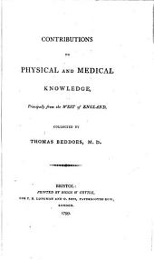 Contributions to physical and medical knowledge, principally from the West of England, collected by Thomas Beddoes, M.D.