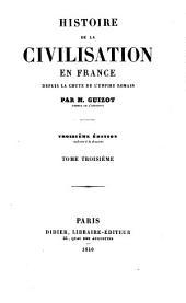 Histoire de la civilisation en France: depuis la chute de l'empire romain, Volume3