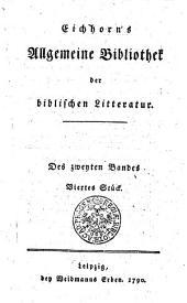 Eichhorn ́s Allgemeine Bibliothek der biblischen Litteratur: Des zweyten Bandes Viertes Stück, Band 2