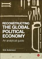 Reconstructing the Global Political Economy PDF