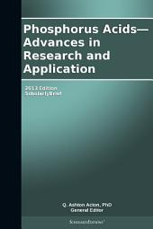 Phosphorus Acids—Advances in Research and Application: 2013 Edition: ScholarlyBrief