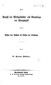Der Prozess der Weltgeschichte als Grundlage der Metaphysik, oder Wissen des Wissens ist Wissen der Geschichte