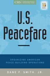 U.S. Peacefare: Organizing American Peace-building Operations
