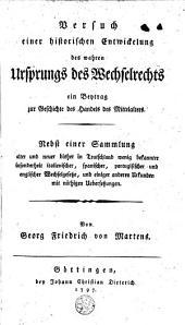 Versuch einer historischen Entwicklung des wahren Ursprungs des Wechselrecht: ein Beitrage zur Geschichte des Handels des Mittelalters