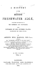A history of the British freshwater Algæ: including descriptions of the Desmideæ and Diatomaceæ ...