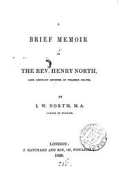 A brief memoir of the rev. Henry North, late assistant minister of Welbeck chapel