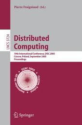 Distributed Computing: 19th International Conference, DISC 2005, Cracow, Poland, September 26-29, 2005, Proceedings