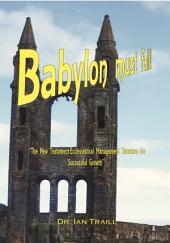 """Babylon must fall!: """"The New Testament Ecclesiastical Management Structure for Successful Growth"""""""