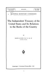 The Independent Treasury of the United States and Its Relations to the Banks of the Country