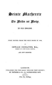 Seinte Marherete the meiden ant martyr, in Old English: First ed. from the skin books in 1862