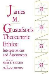 James M. Gustafson's Theocentric Ethics: Interpretations and Assessments