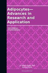 Adipocytes—Advances in Research and Application: 2012 Edition: ScholarlyPaper