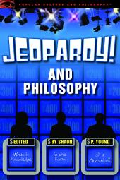 Jeopardy! and Philosophy: What is Knowledge in the Form of a Question?