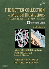 The Netter Collection of Medical Illustrations: Musculoskeletal System, Volume 6, Part III - Biology and Systemic Diseases: Edition 2