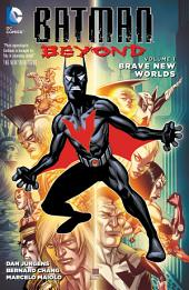 Batman Beyond Vol. 1: Brave New Worlds: Volume 1