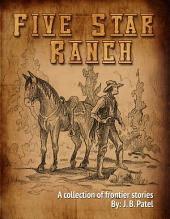 The Five Star Ranch: A Collection of Frontier Stories.