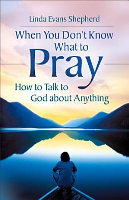 When You Don t Know What to Pray