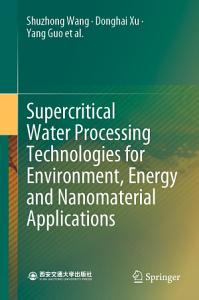 Supercritical Water Processing Technologies for Environment  Energy and Nanomaterial Applications