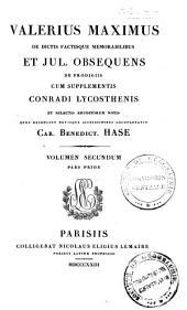 Valerius Maximus De dictis factisque memorabilibus: et Jul. Obsequens De prodigiis, cum supplementis Conradi Lycosthenis, et selectis eruditorum notis, Volume 2, Part 1