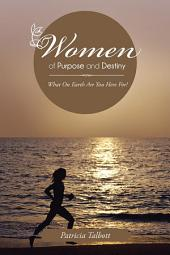 Women of Purpose and Destiny: What On Earth Are You Here For!