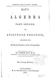 Ray's Algebra, Part Second: An Analytical Treatise, Designed for High Schools and Colleges, Part 2