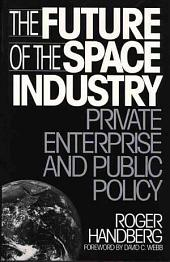 The Future of the Space Industry: Private Enterprise and Public Policy
