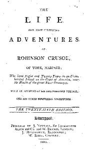 The life and most surprising adventures of Robinson Crusoe, of York, mariner: who lived eight and twenty years in an uninhabited island on the coast of America, near the mouth of the great river Oroonoque. With an account of his deliverance thence, and his other surprising adventures
