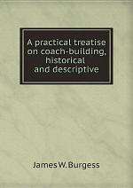 A practical treatise on coach-building, historical and descriptive