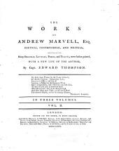 The Works of Andrew Marvell...poetical, Controversial, & Political, Containing Many Original Letters, Poems & Tracts, Never Before Printed: With a New Life of the Author, Volume 2