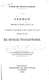 A Faithful Man Described and Rewarded: A Sermon Preached at Malden, June 24, 1705, Occassioned by the Death of that Faithful and Aged Servant of God, Mr. Michael Wigglesworth