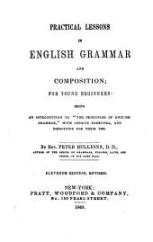 "Practical Lessons in English Grammar and Composition; for Young Beginners: Being an Introduction to ""The Principles of English Grammar,"" with Copious Exercises, and Directions for Their Use"