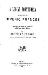 A Legião Portugueza ao serviço do Imperio Francez: estudo historico baseado nos manuscriptos de José Garcez Pinto de Madureira