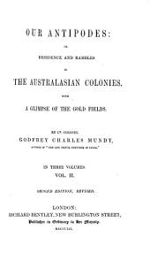 Our Antipodes; Or, Residence and Rambles in the Australian Colonies: With a Glimpse of the Gold Fields, Volume 2