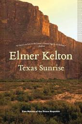 Texas Sunrise: Two Novels of the Texas Republic